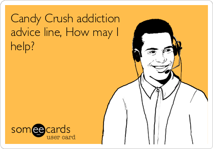 candy crush - someecards com -